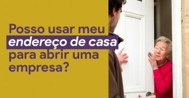 Posso usar o endereço de casa para abrir uma empresa?